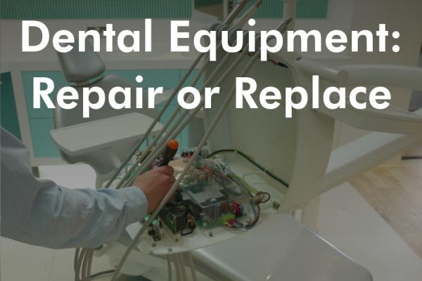 Dental Equipment: Repair or Replace